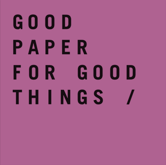 GOOD PAPER FOR GOOD THINGS